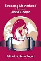Screening Motherhood in Contemporary World Cinema ebook by Asma Sayed