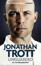 Unguarded - My Autobiography ebook by Jonathan Trott