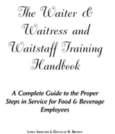 The Waiter & Waitress and Wait Staff Training Handbook: A Complete Guide to the Proper Steps in Service for Food & Beverage Employees ebook by Arduser, Lora