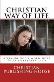 CHRISTIAN WAY OF LIFE Applying God's Word More Fully (September 2013) ebook by Edward D. Andrews