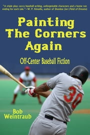 Painting the Corners Again - Off-Center Baseball Fiction ebook by Bob Weintraub