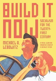 Build It Now - Socialism for the Twenty-First Century ebook by Michael Lebowitz