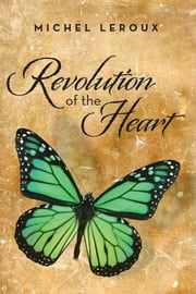 Revolution of the Heart ebook by Michel Leroux