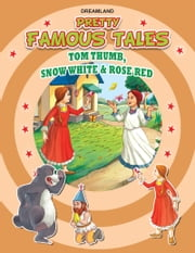 Tom Thumb AND Snow white & Rose Red - Pretty Famous Tales ebook by Anuj Chawla