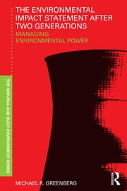 The Environmental Impact Statement After Two Generations - Managing Environmental Power ebook by Michael R. Greenberg
