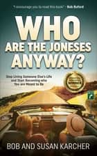 Who Are the Joneses Anyway? - Stop Living Someone Else's Life and Start Becoming who You are Meant to Be ebook by