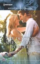 The Doctor She'd Never Forget ebook by Annie Claydon