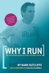 Why I Run: The Remarkable Journey of the Ordinary Runner ebook by Mark Sutcliffe