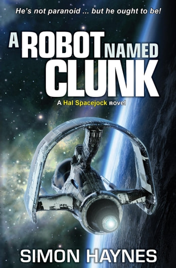 Hal Spacejock 1: A Robot Named Clunk ebook by Simon Haynes