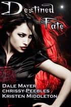 Destined Fate ebook by Chrissy Peebles, Dale Mayer, Kristen Middleton,...