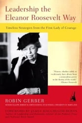Leadership the Eleanor Roosevelt Way - Timeless Strategies from the First Lady of Courage ebook by Robin Gerber