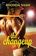The Changeup ebook by Rhonda Shaw