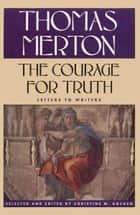 The Courage for Truth ebook by Thomas Merton