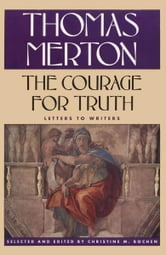 The Courage for Truth - Letters to Writers ebook by Thomas Merton