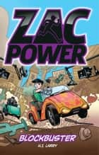 Zac Power: Blockbuster - Blockbuster ebook by H. I. Larry