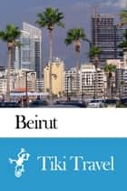 Beirut (Lebanon) Travel Guide - Tiki Travel ebook by Tiki Travel