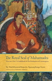 The Royal Seal of Mahamudra - Volume One: A Guidebook for the Realization of Coemergence ebook by Khamtrul Rinpoche III,Gerardo Abboud