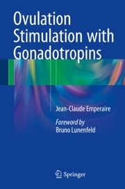 Ovulation Stimulation with Gonadotropins ebook by Jean-Claude Emperaire