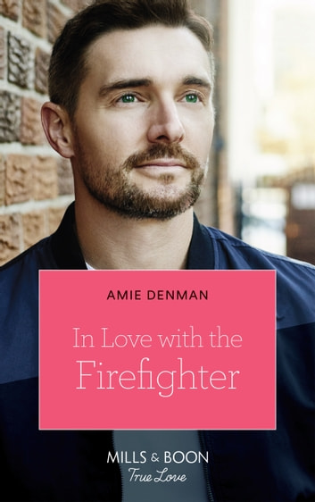 In Love With The Firefighter (Mills & Boon True Love) ebook by Amie Denman