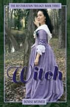 Witch: The Restoration Trilogy, Book Three ebook by Denise Weimer