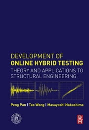 Development of Online Hybrid Testing - Theory and Applications to Structural Engineering ebook by Peng Pan,Tao Wang,Masayoshi Nakashima