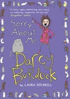Darcy Burdock: Sorry About Me ebook by Laura Dockrill