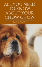All About Your Chow Chow - Animal Lover, #3 ebook by Jade Abey