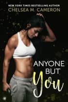 Anyone but You ebook by Chelsea M. Cameron