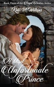 A Most Unfortunate Prince - Royal Desires Series, #3 ebook by Kelli A. Wilkins