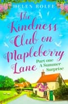 The Kindness Club on Mapleberry Lane - Part One - A Summer Surprise ebook by Helen Rolfe