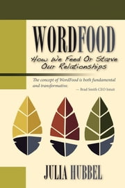 WordFood: How We Feed or Starve Our Relationships ebook by Julia Hubbel