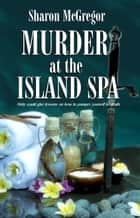 Murder at the Island Spa ebook by Sharon McGregor