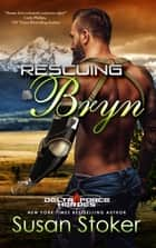 Rescuing Bryn - Army Delta Force/Military Romance ebook by Susan Stoker
