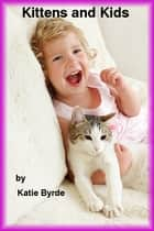 Kittens and Kids ebook by Katie Byrde
