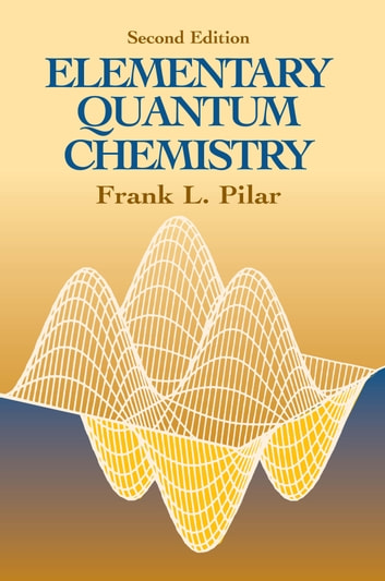 Elementary Quantum Chemistry, Second Edition ebook by Frank L. Pilar
