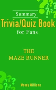 The Maze Runner [Summary Trivia/Quiz for Fans] ebook by Wendy Williams