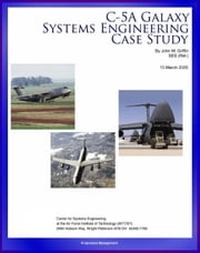 C-5A Galaxy Systems Engineering Case Study: History and Technical Details of the Air Force's Behemoth C-5 Cargo Aircraft ebook by Progressive Management