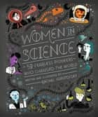 Women in Science - 50 Fearless Pioneers Who Changed the World ebook by Rachel Ignotofsky