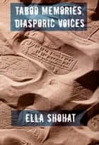 Taboo Memories, Diasporic Voices ebook by Ella Shohat, Caren Kaplan, Robyn Wiegman