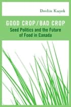 Good Crop / Bad Crop ebook by Devlin Kuyek
