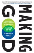 Making Good - Finding Meaning, Money, and Community in a Changing World ebook by Billy Parish, Dev Aujla