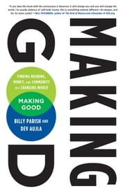 Making Good - Finding Meaning, Money, and Community in a Changing World ebook by Billy Parish,Dev Aujla