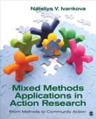 Mixed Methods Applications in Action Research - From Methods to Community Action ebook by