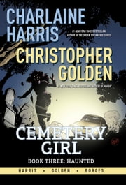 Charlaine Harris' Cemetery Girl, Book Three: Haunted ebook by Charlaine Harris, Christopher Golden, Geraldo Borges