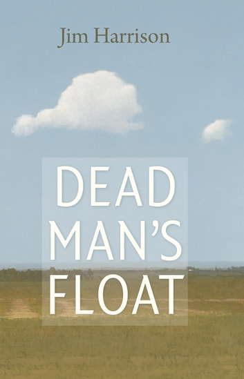 Dead Man's Float ebook by Jim Harrison