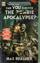 Can You Survive the Zombie Apocalypse? ebook by Max Brallier