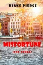 Misfortune (and Gouda) (A European Voyage Cozy Mystery—Book 4) ebook by Blake Pierce