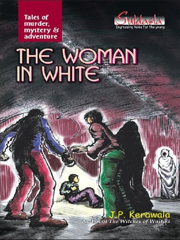 The Woman in White - Tales of murder, mystery & adventure ebook by J.P.KERAWALA