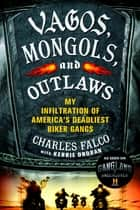 Vagos, Mongols, and Outlaws ebook by Charles Falco,Kerrie Droban