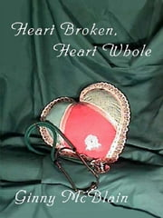 Heart Broken, Heart Whole ebook by McBlain, Ginny